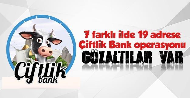7 ilde Çiftlik Bank operasyonu