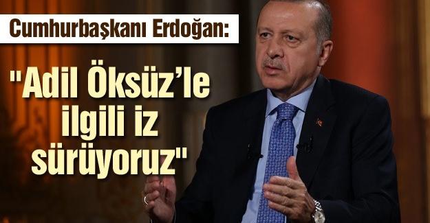 """Cumhurbaşkanı Erdoğan: """"Adil Öksüz'le ilgili iz sürüyoruz"""""""