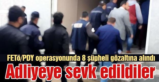 FETÖ/PDY operasyonunda 8 şüpheli gözaltına alındı