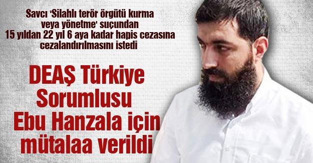 DEAŞ Türkiye Sorumlusu  Ebu Hanzala için mütalaa verildi