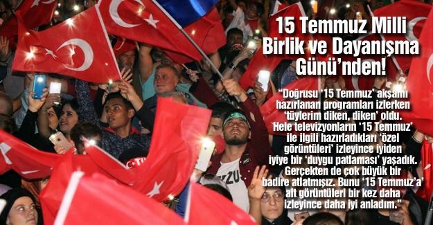 15 Temmuz Milli Birlik ve Dayanışma Günü'nden!…