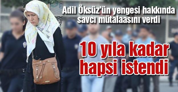 Adil Öksüz'ün yengesi hakkında 10 yıla kadar hapsi istemi