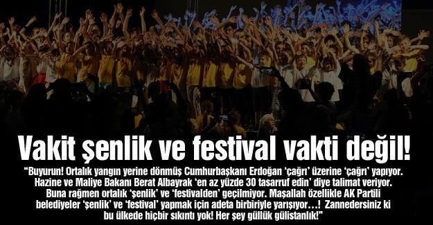 Vakit şenlik ve festival vakti değil!…