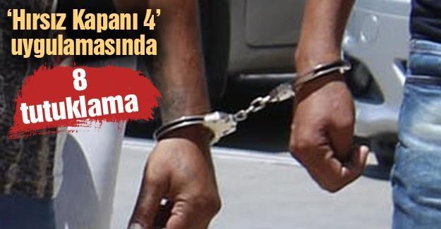 'Hırsız Kapanı 4' uygulamasında 8 tutuklama