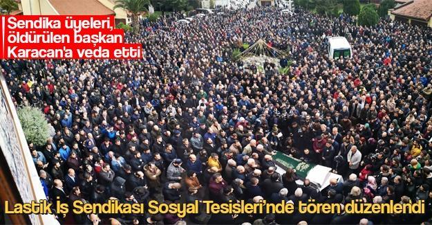 Sendika üyeleri, öldürülen başkan Karacan'a veda etti