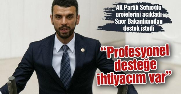 AK Partili Sofuoğlu projelerini açıkladı Spor Bakanlığından destek istedi