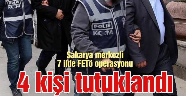 Sakarya merkezli 7 ilde FETÖ operasyonu! 4 kişi tutuklandı