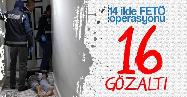 14 ilde FETÖ operasyonu