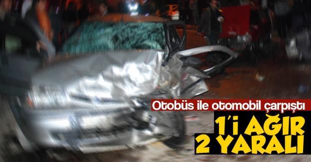 Otobüs ile otomobil çarpıştı: 1'i ağır 2 yaralı