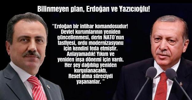 Bilinmeyen plan, Erdoğan ve Yazıcıoğlu!