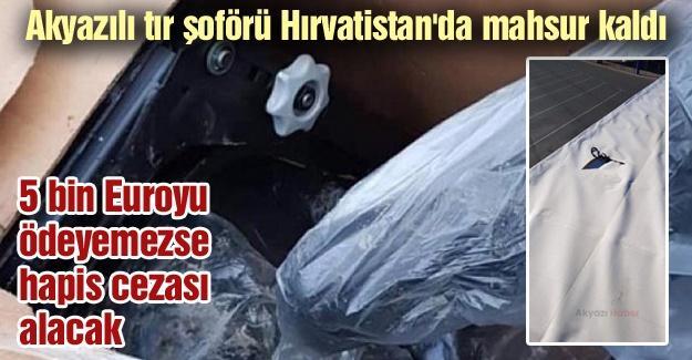 Akyazılı tır şoförü Hırvatistan'da mahsur kaldı