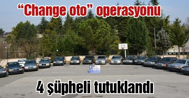 """Sakarya'da """"change oto"""" operasyunu"""