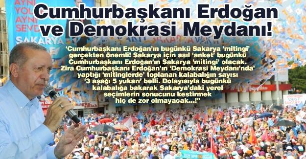 Cumhurbaşkanı Erdoğan ve Demokrasi Meydanı!…