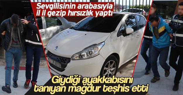 Sevgilisinin arabasıyla il il gezip hırsızlık yaptı