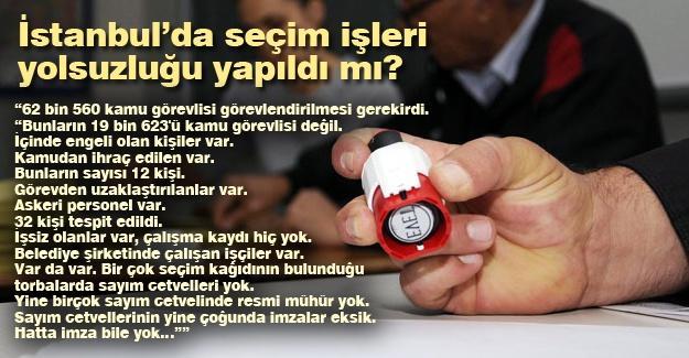 İstanbul'da seçim işleri yolsuzluğu yapıldı mı?