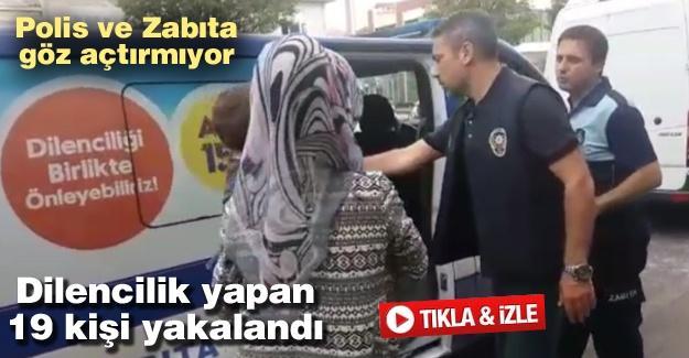 Dilencilik yapan 19 kişi yakalandı