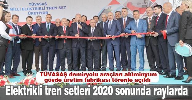 TÜVASAŞ demiryolu araçları alüminyum gövde üretim fabrikası törenle açıldı