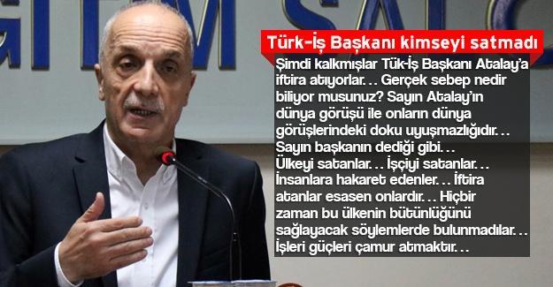Türk-İş Başkanı kimseyi satmadı