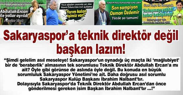 Sakaryaspor'a teknik direktör değil başkan lazım!!
