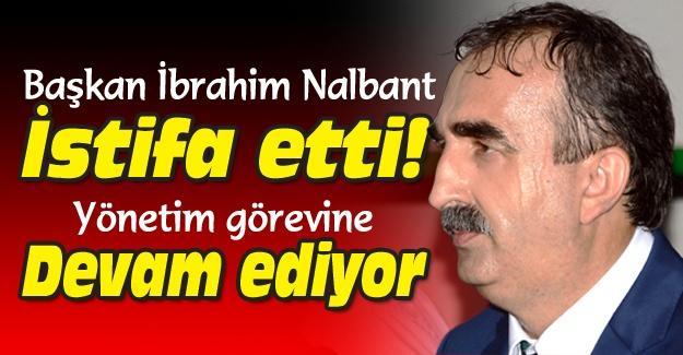 İbrahim Nalbant istifa etti!