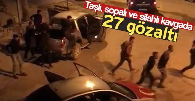Taşlı, sopalı ve silahlı kavgada: 27 gözaltı