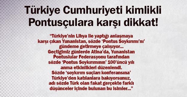 Türkiye Cumhuriyeti kimlikli Pontusçulara karşı dikkat!
