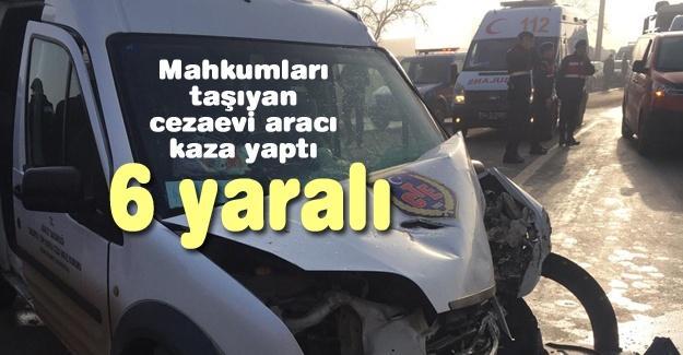 Cezaevi aracı kaza yaptı! 6 yaralı
