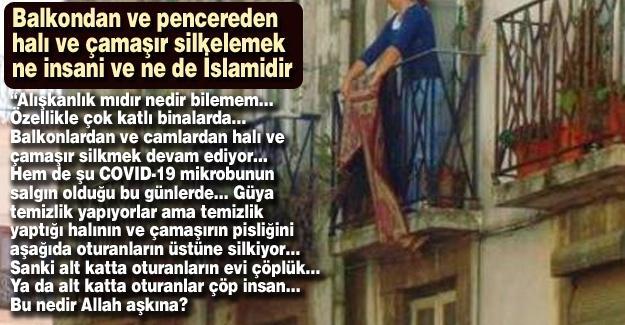 Balkondan ve pencereden halı ve çamaşır silkelemek ne insani ve ne de İslamidir