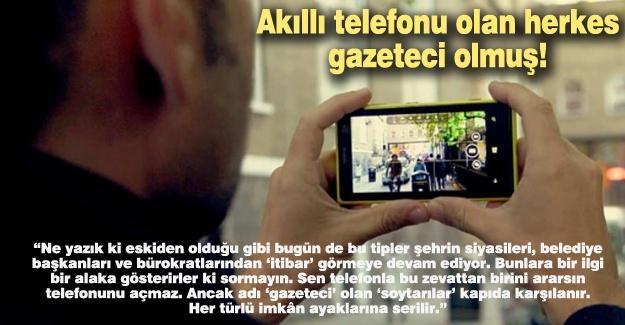 Akıllı telefonu olan herkes gazeteci olmuş!…