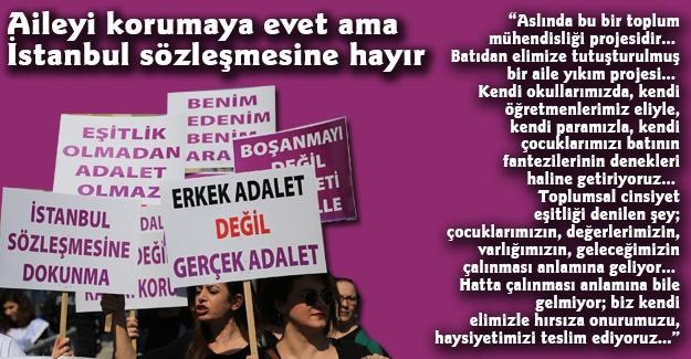 Aileyi korumaya evet ama İstanbul sözleşmesine hayır