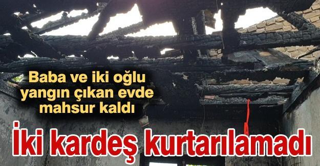 Yangında mahsur kalan iki kardeş kurtarılamadı!