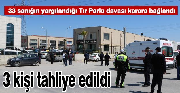 33 sanığın yargılandığı Tır Parkı davası karara bağlandı