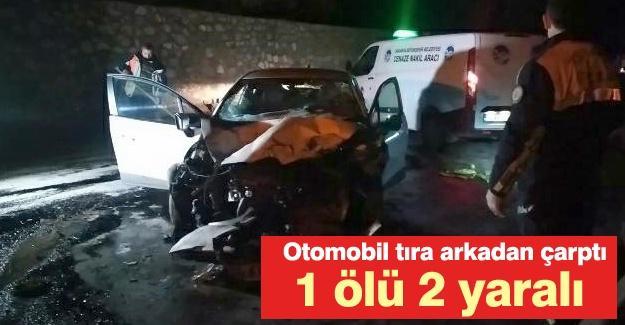 Otomobil tıra arkadan çarptı! 1 ölü 2 yaralı