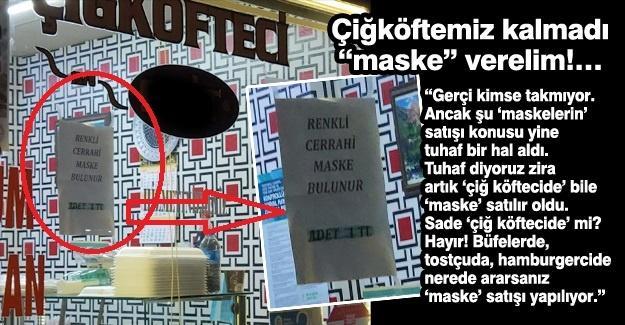 """Çiğköftemiz kalmadı """"maske"""" verelim!…"""