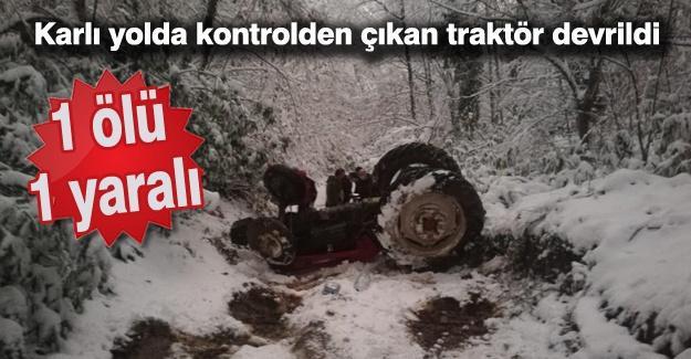 Karlı yolda kontrolden çıkan traktör devrildi! 1 ölü 1 yaralı