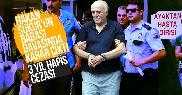 Hakan Şükür'ün babası davasında karar verildi!