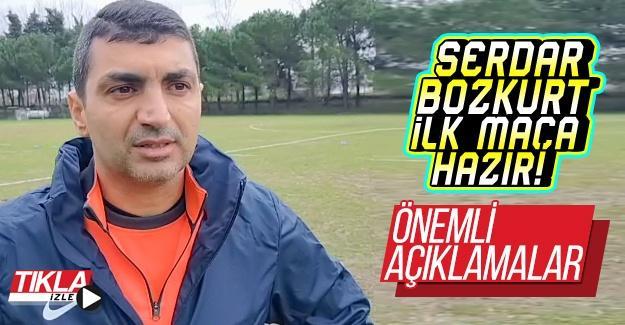 Serdar Bozkurt ilk maça hazır!