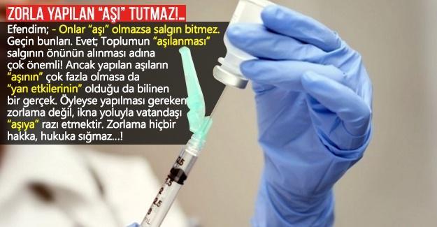 """Zorla yapılan """"aşı"""" tutmaz!…"""