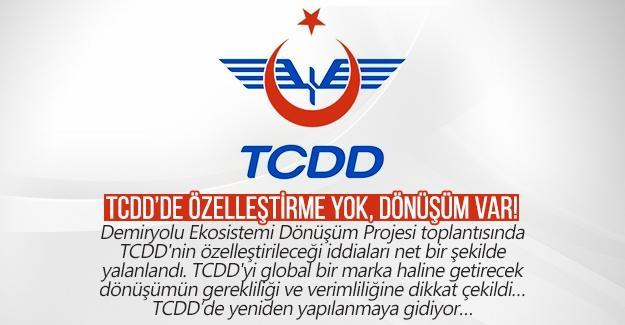 TCDD'de özelleştirme yok, dönüşüm var!