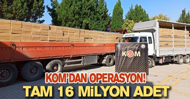 KOM'dan operasyon! Tam 16 milyon adet