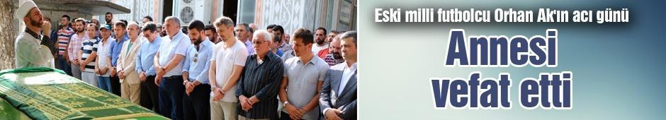 Eski milli futbolcu Orhan Ak'ın acı günü