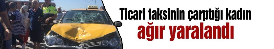Ticari taksinin çarptığı kadın ağır yaralandı