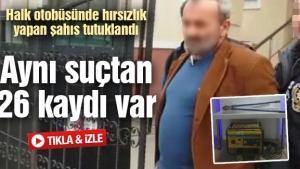 Halk otobüsünde hırsızlık yapan şahıs tutuklandı
