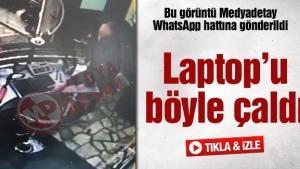 Laptop'u böyle çaldı!