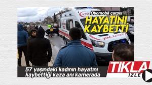 57 yaşındaki kadının hayatını kaybettiği kaza anı kamerada