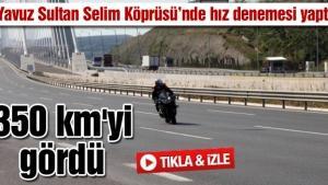 Sofuoğlu Yavuz Sultan Selim Köprüsü'nde hız denemesi yaptı