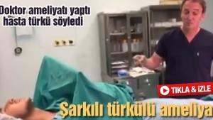 Şarkılı türkülü ameliyat!