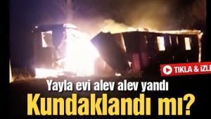 Yayla evi alev alev yandı